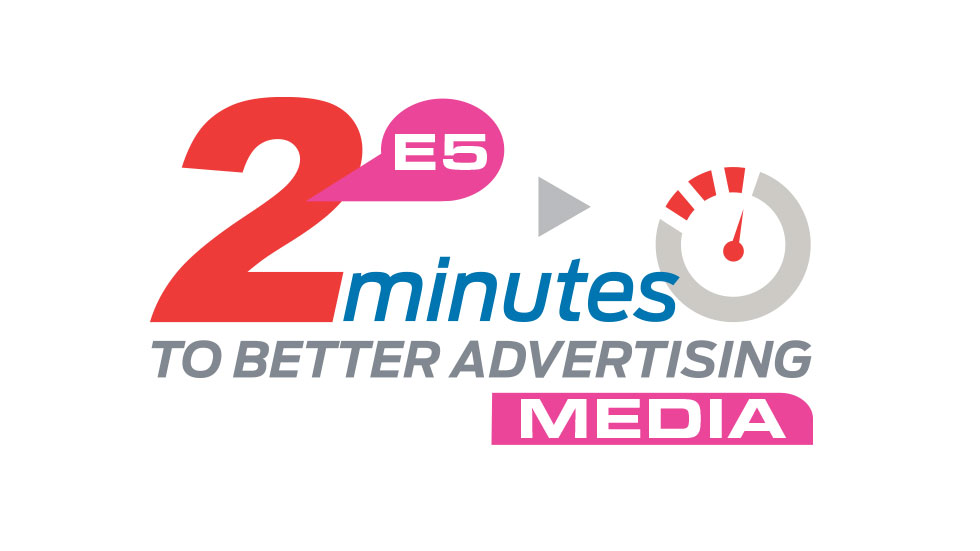 """2 Minutes to Better Advertising, Episode 5: """"Media"""""""